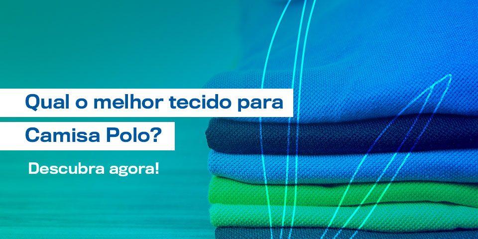 Qual o melhor tecido para Camisa Polo? Descubra agora